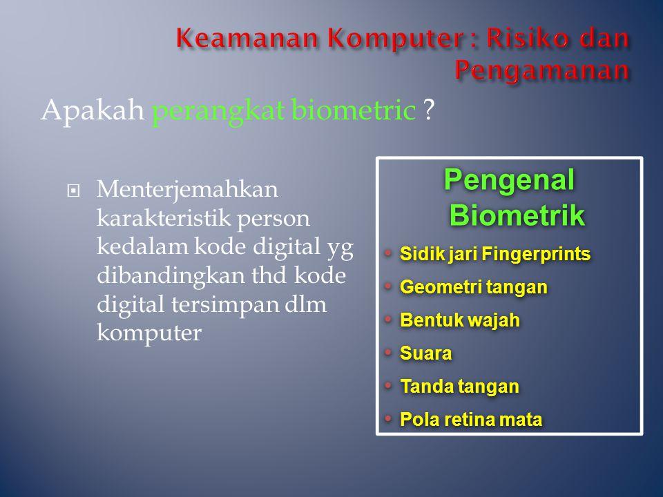 Apakah perangkat biometric ?  Menterjemahkan karakteristik person kedalam kode digital yg dibandingkan thd kode digital tersimpan dlm komputer Pengen