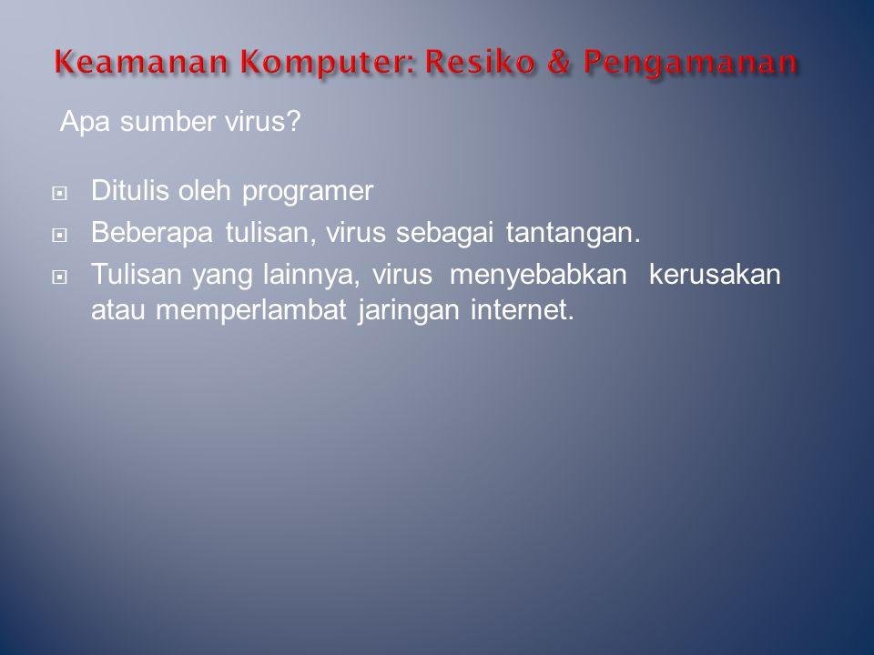 Apa sumber virus?  Ditulis oleh programer  Beberapa tulisan, virus sebagai tantangan.  Tulisan yang lainnya, virus menyebabkan kerusakan atau mempe