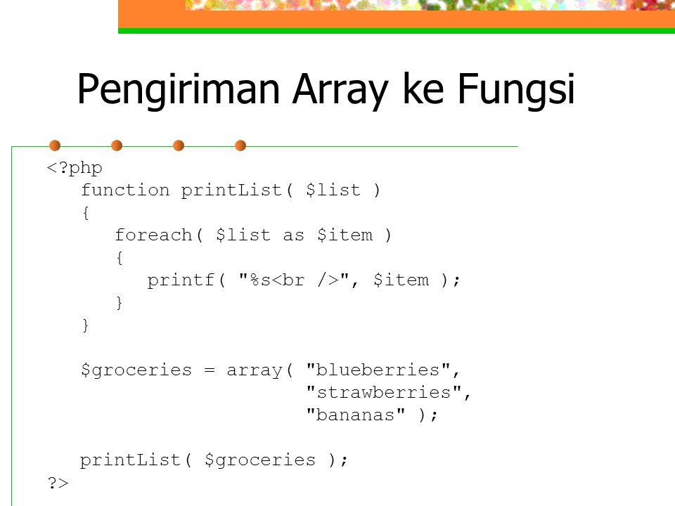 Pengiriman Array ke Fungsi <?php function printList( $list ) { foreach( $list as $item ) { printf(