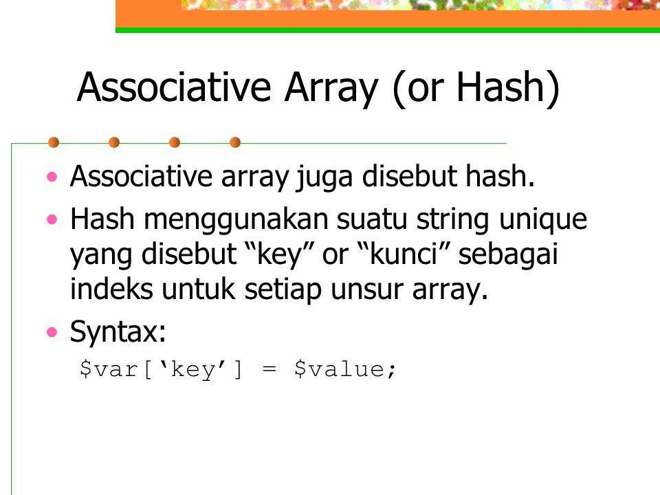 "•Associative array juga disebut hash. •Hash menggunakan suatu string unique yang disebut ""key"" or ""kunci"" sebagai indeks untuk setiap unsur array. •Sy"