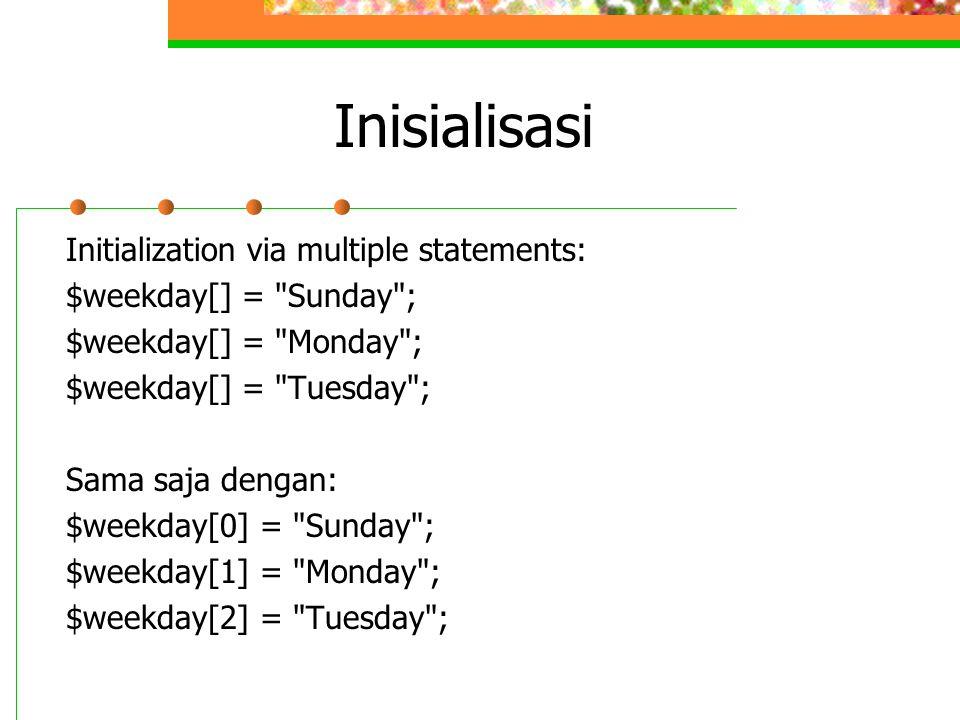 Inisialisasi Initialization via multiple statements: $weekday[] =