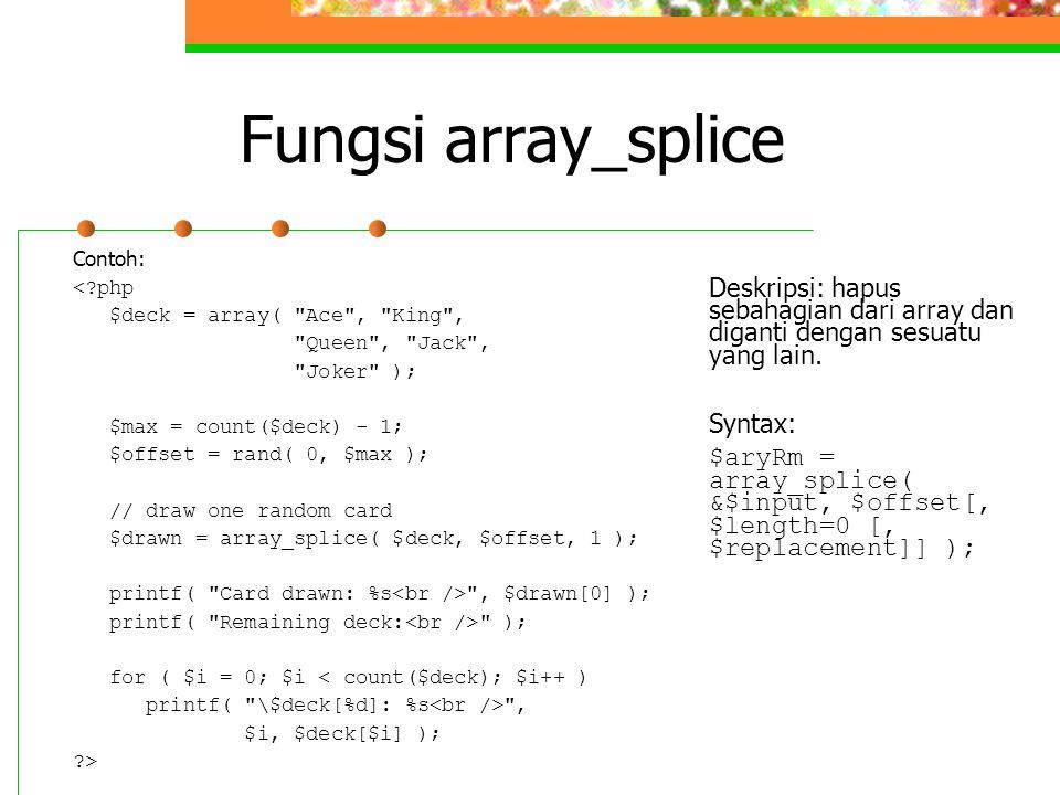 Fungsi array_splice Contoh: <?php $deck = array(