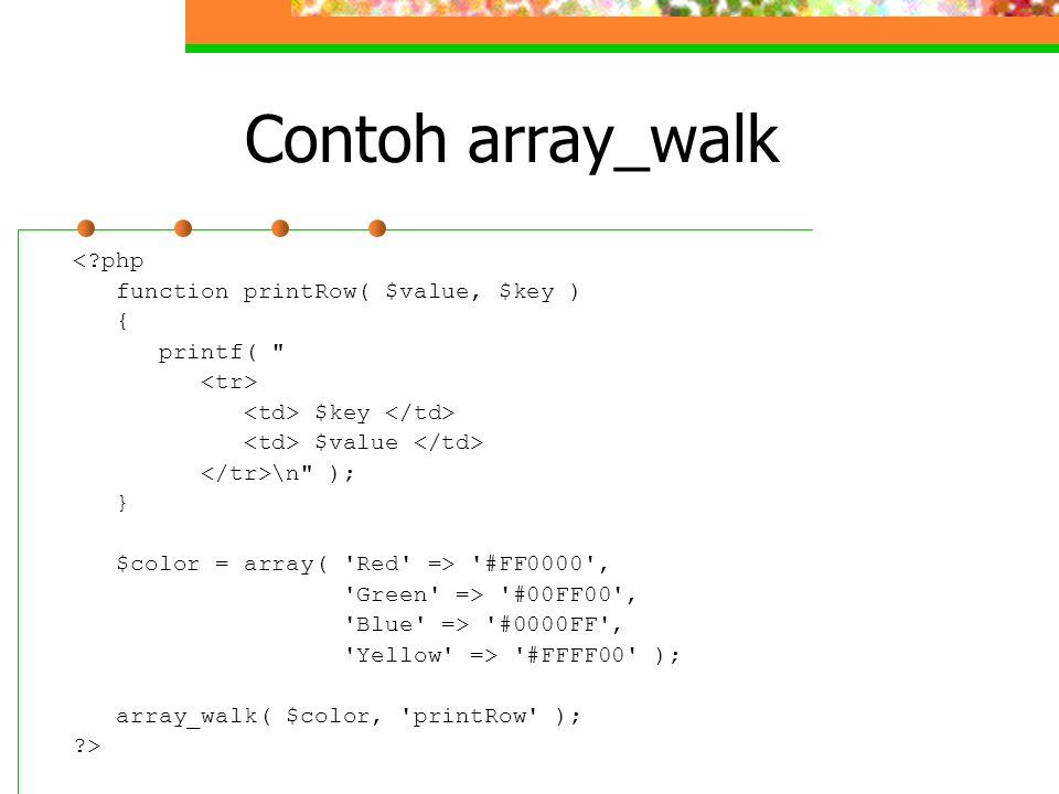 Contoh array_walk <?php function printRow( $value, $key ) { printf(