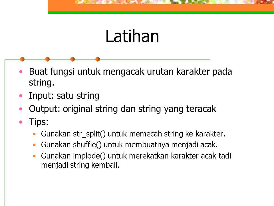 Latihan •Buat fungsi untuk mengacak urutan karakter pada string.