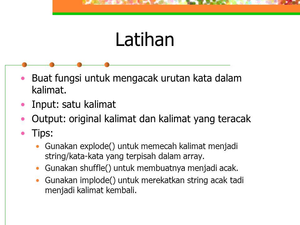 Latihan •Buat fungsi untuk mengacak urutan kata dalam kalimat.