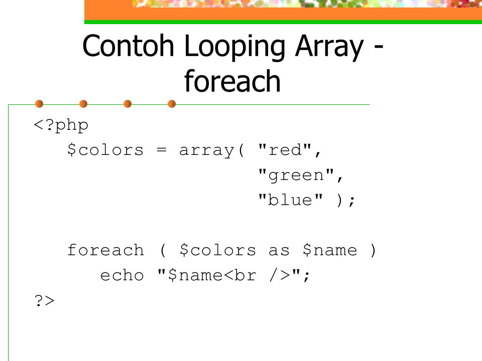 Contoh Looping Array - foreach <?php $colors = array(