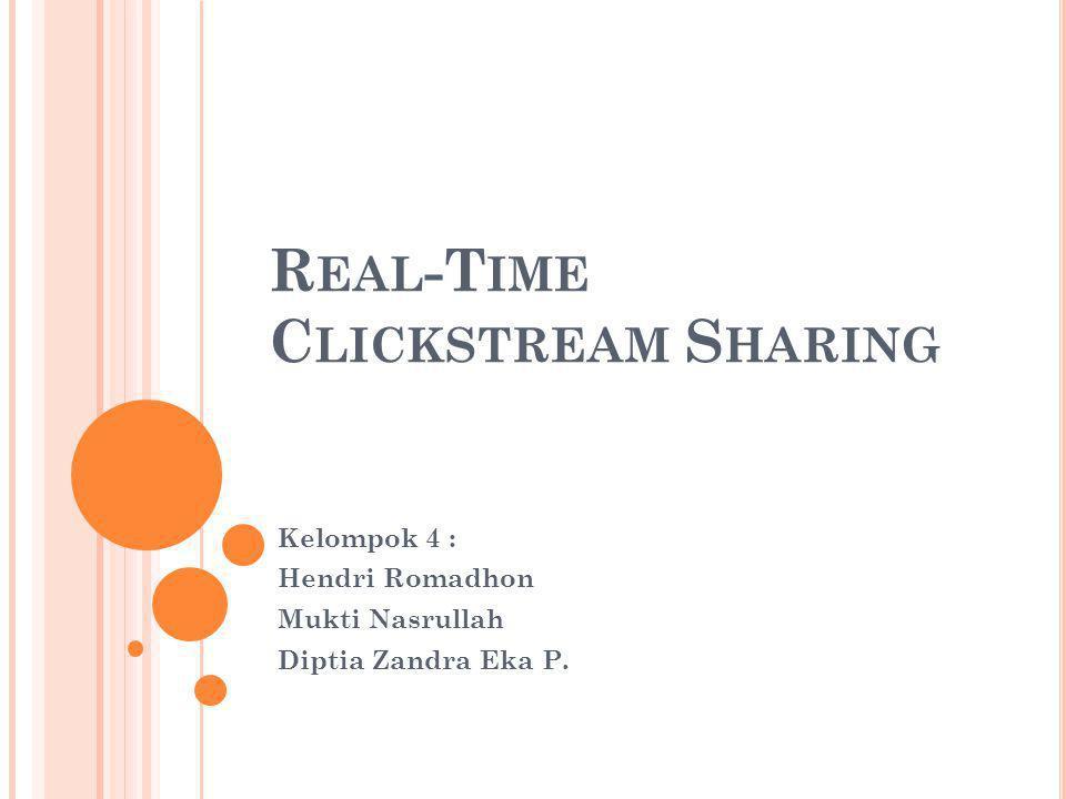 D EFINISI C LICKSTREAM Clickstream yang dimaksud disini adalah record dari histori ketika kita mengunjungi suatu situs internet melalui web browser.