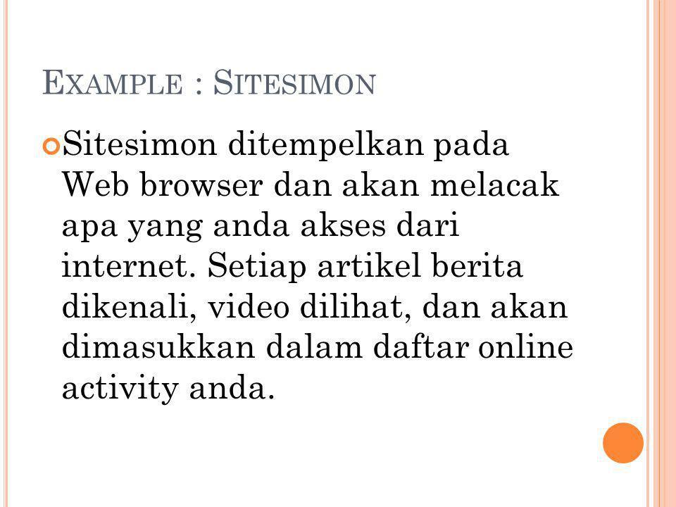 E XAMPLE : S ITESIMON Sitesimon ditempelkan pada Web browser dan akan melacak apa yang anda akses dari internet.