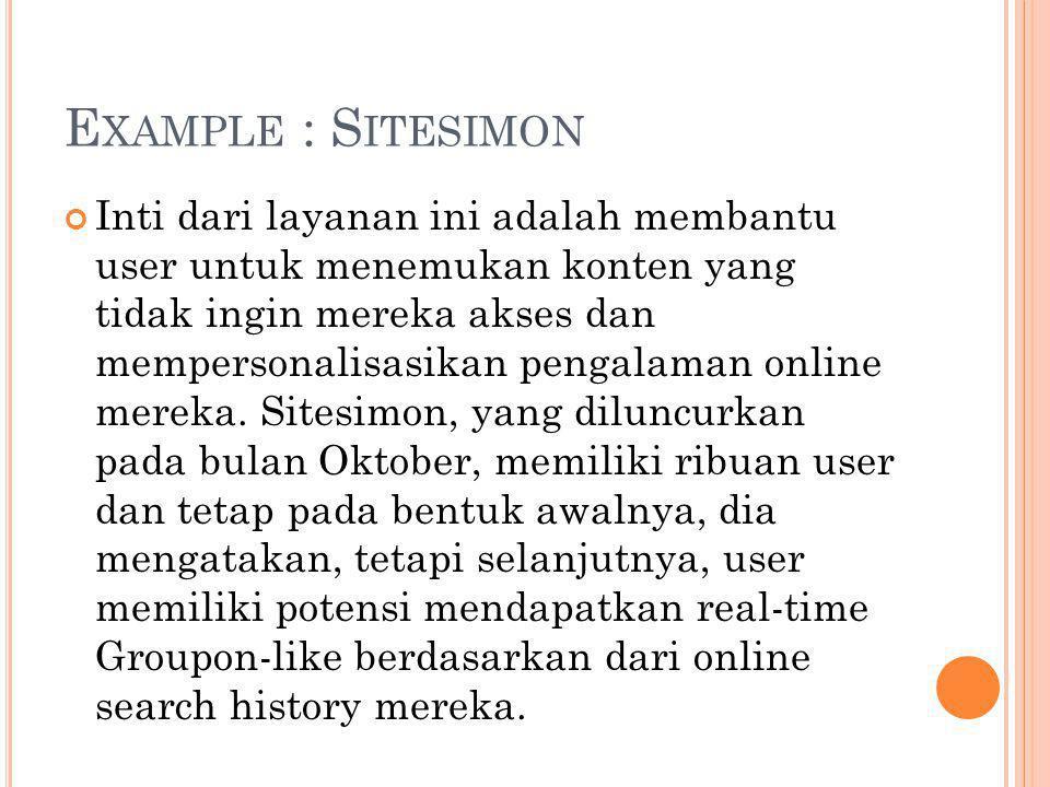 E XAMPLE : S ITESIMON Inti dari layanan ini adalah membantu user untuk menemukan konten yang tidak ingin mereka akses dan mempersonalisasikan pengalaman online mereka.