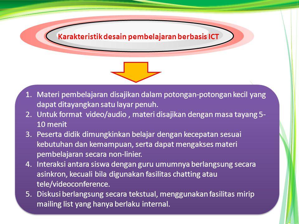 Karakteristik desain pembelajaran berbasis ICT 1.Materi pembelajaran disajikan dalam potongan-potongan kecil yang dapat ditayangkan satu layar penuh.