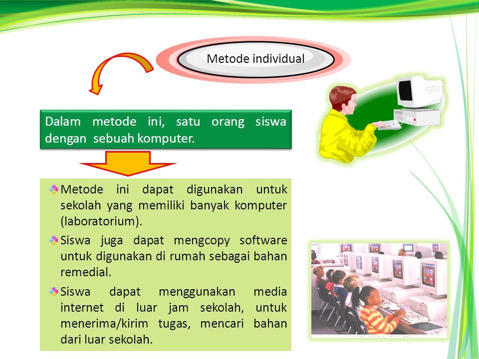 Metode ini dapat digunakan untuk sekolah yang memiliki banyak komputer (laboratorium).