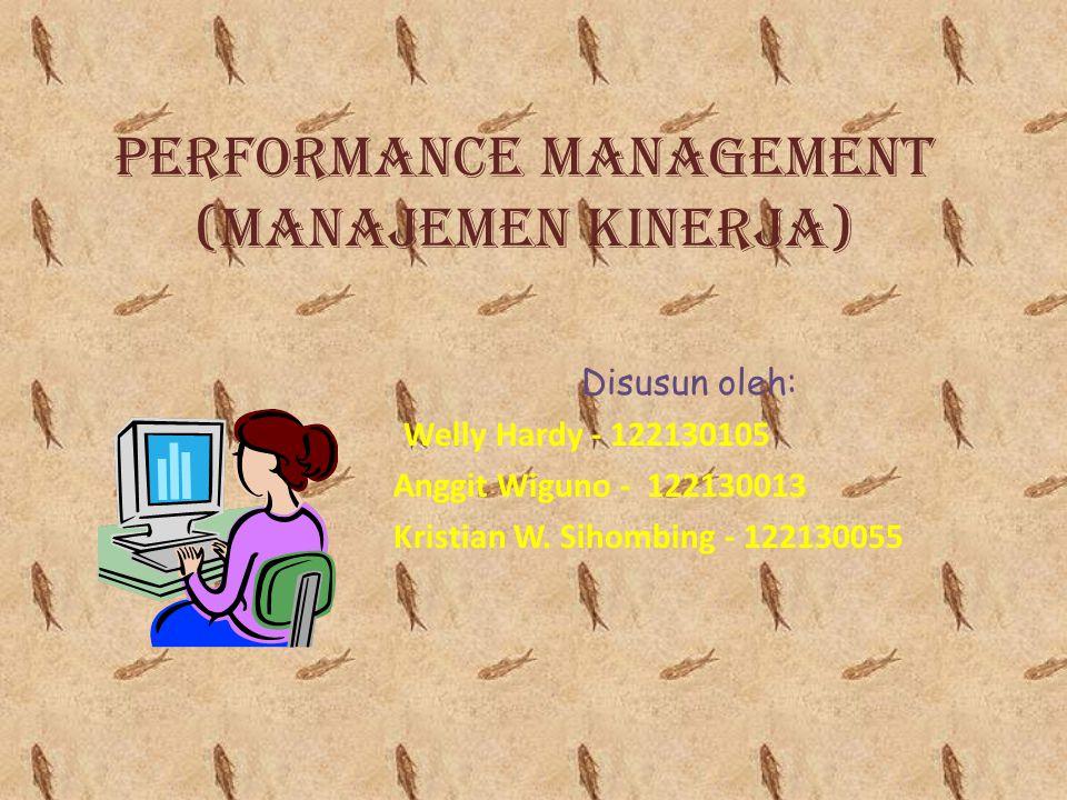 Performance Management (Manajemen Kinerja) Disusun oleh: Welly Hardy - 122130105 Anggit Wiguno - 122130013 Kristian W.