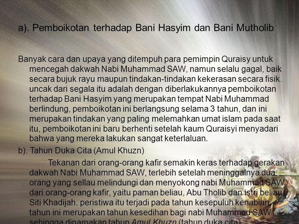 2) Dakwah secara terang-terangan Nabi Muhammad dakwah secara sembunyi- sembunyi selama 3 tahun, namun, setelah turun ayat 94 Surah Al-Hijr, Nabi Muham