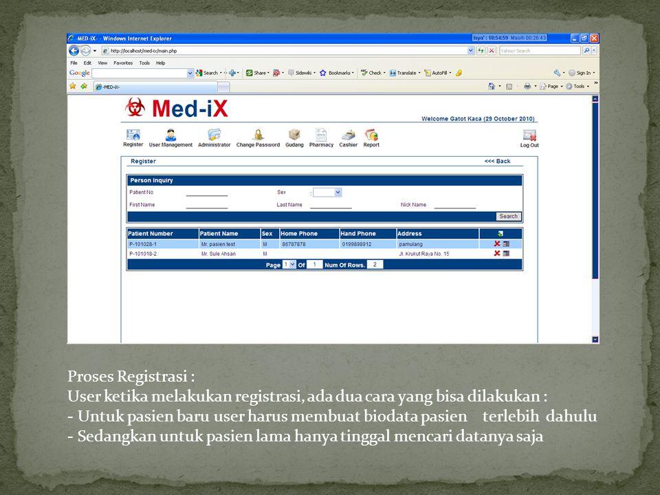 Proses Registrasi : User ketika melakukan registrasi, ada dua cara yang bisa dilakukan : - Untuk pasien baru user harus membuat biodata pasien terlebi