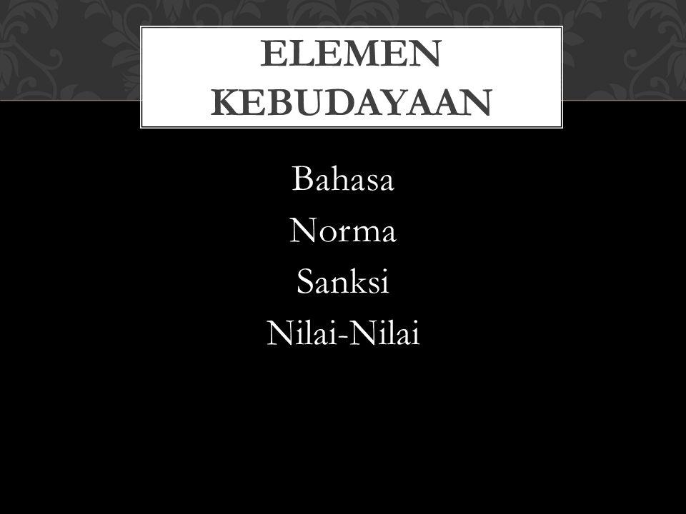 Bahasa Norma Sanksi Nilai-Nilai ELEMEN KEBUDAYAAN