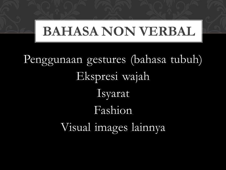 Penggunaan gestures (bahasa tubuh) Ekspresi wajah Isyarat Fashion Visual images lainnya BAHASA NON VERBAL