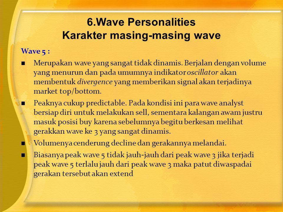 Wave 5 :  Merupakan wave yang sangat tidak dinamis. Berjalan dengan volume yang menurun dan pada umumnya indikator oscillator akan membentuk divergen