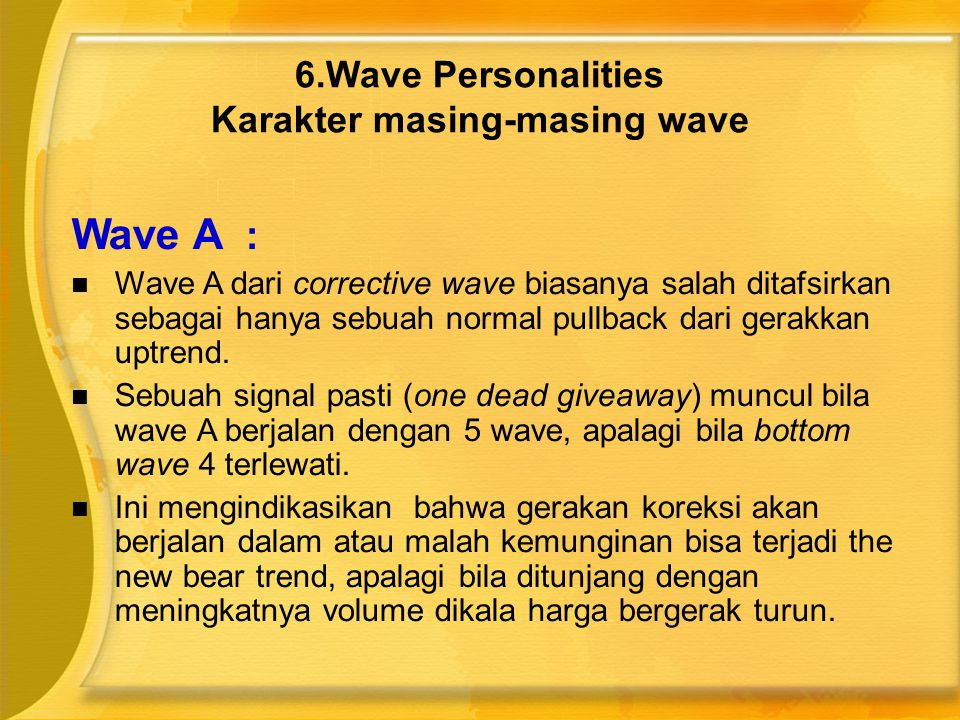 Wave A :  Wave A dari corrective wave biasanya salah ditafsirkan sebagai hanya sebuah normal pullback dari gerakkan uptrend.  Sebuah signal pasti (o