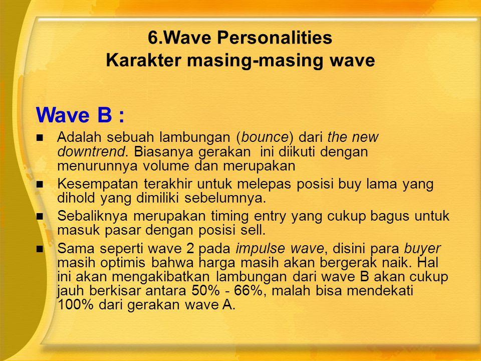 Wave B :  Adalah sebuah lambungan (bounce) dari the new downtrend. Biasanya gerakan ini diikuti dengan menurunnya volume dan merupakan  Kesempatan t