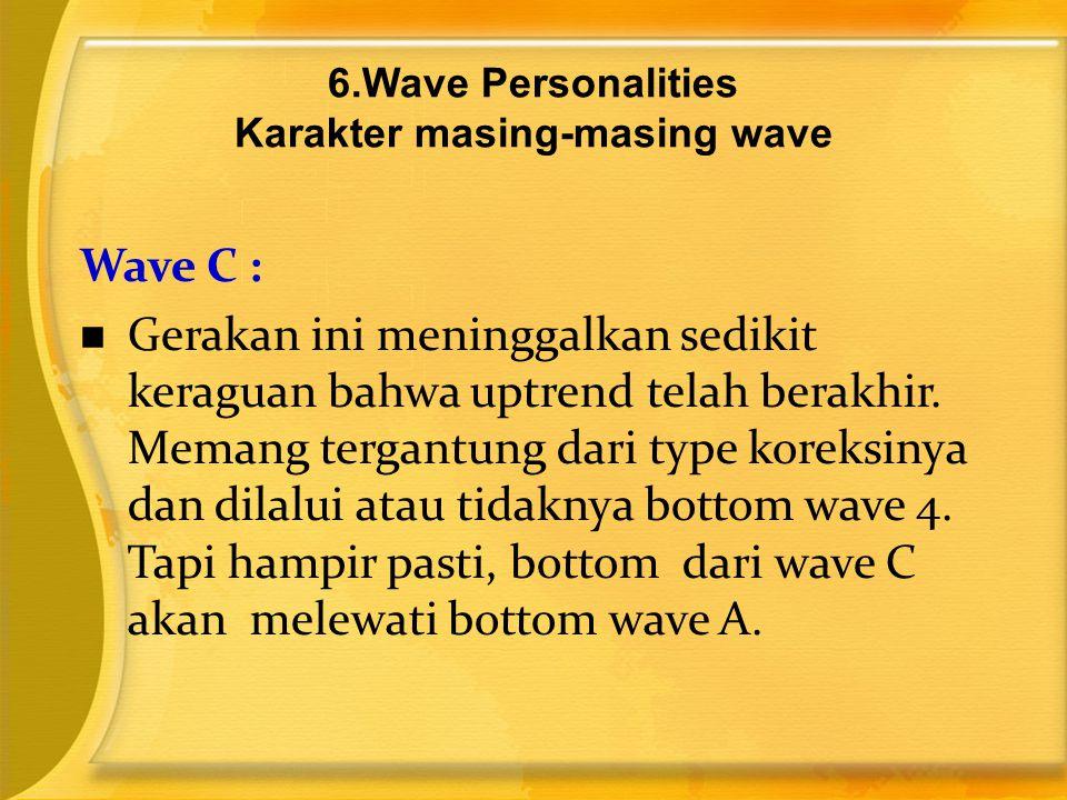 Wave C :  Gerakan ini meninggalkan sedikit keraguan bahwa uptrend telah berakhir. Memang tergantung dari type koreksinya dan dilalui atau tidaknya bo
