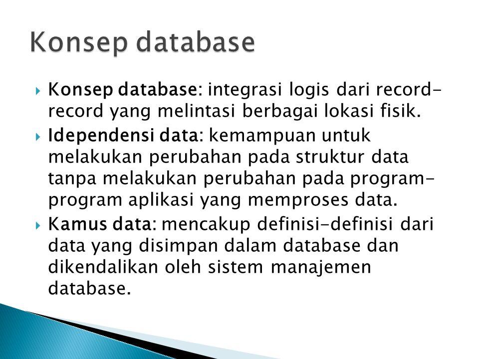  Konsep database: integrasi logis dari record- record yang melintasi berbagai lokasi fisik.  Idependensi data: kemampuan untuk melakukan perubahan p