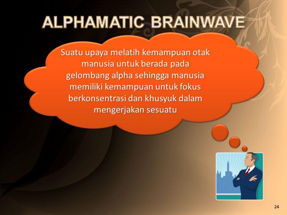 Suatu upaya melatih kemampuan otak manusia untuk berada pada gelombang alpha sehingga manusia memiliki kemampuan untuk fokus berkonsentrasi dan khusyuk dalam mengerjakan sesuatu 24