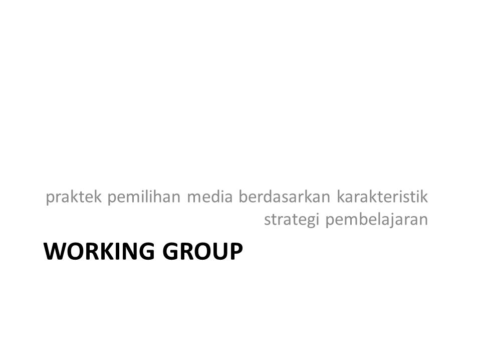 WORKING GROUP praktek pemilihan media berdasarkan karakteristik strategi pembelajaran