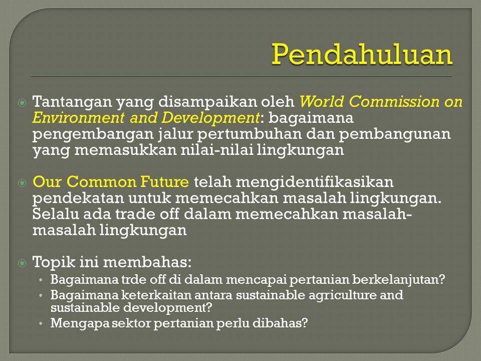  Tantangan yang disampaikan oleh World Commission on Environment and Development: bagaimana pengembangan jalur pertumbuhan dan pembangunan yang memasukkan nilai-nilai lingkungan  Our Common Future telah mengidentifikasikan pendekatan untuk memecahkan masalah lingkungan.
