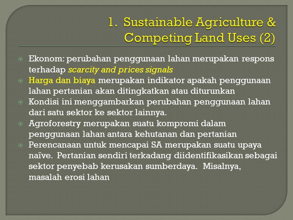  Ekonom: perubahan penggunaan lahan merupakan respons terhadap scarcity and prices signals  Harga dan biaya merupakan indikator apakah penggunaan lahan pertanian akan ditingkatkan atau diturunkan  Kondisi ini menggambarkan perubahan penggunaan lahan dari satu sektor ke sektor lainnya.