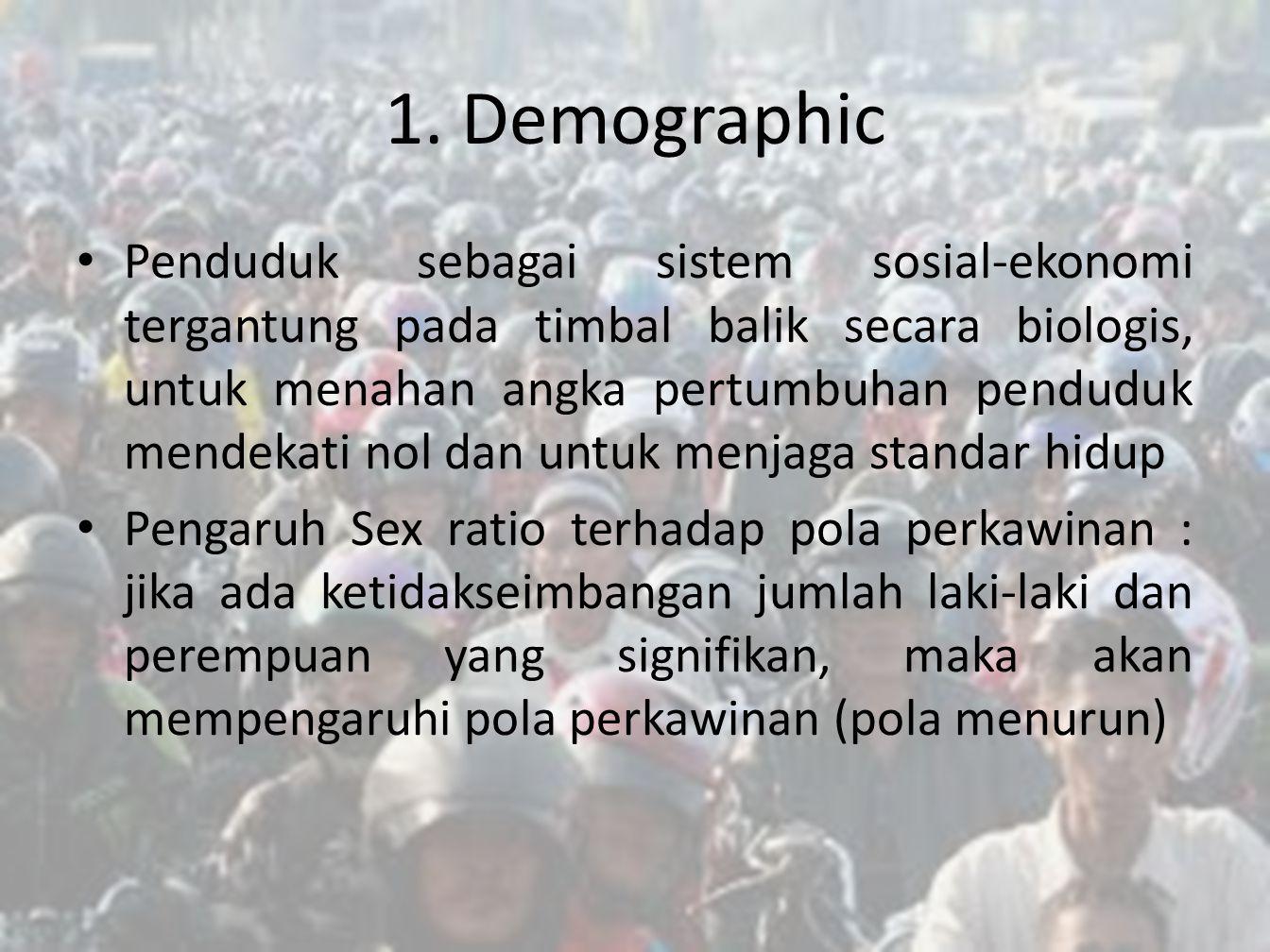 1. Demographic • Penduduk sebagai sistem sosial-ekonomi tergantung pada timbal balik secara biologis, untuk menahan angka pertumbuhan penduduk mendeka