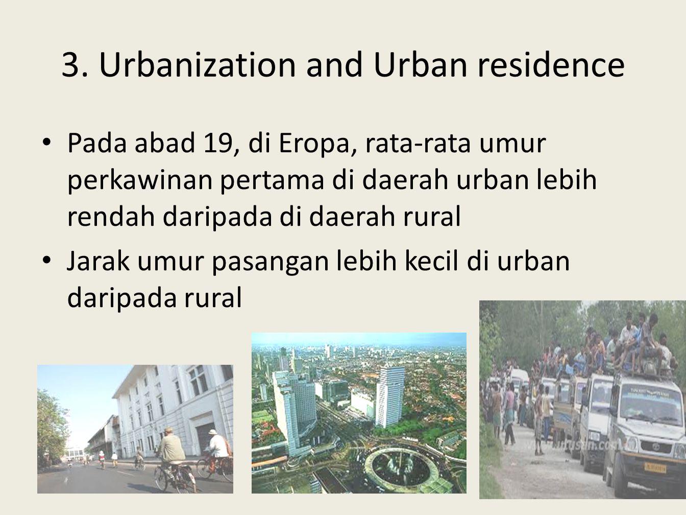 3. Urbanization and Urban residence • Pada abad 19, di Eropa, rata-rata umur perkawinan pertama di daerah urban lebih rendah daripada di daerah rural