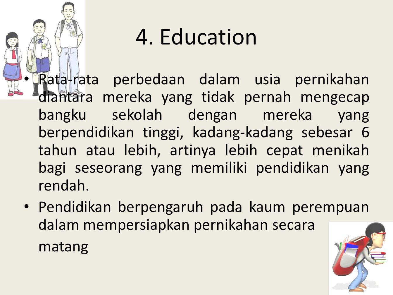 4. Education • Rata-rata perbedaan dalam usia pernikahan diantara mereka yang tidak pernah mengecap bangku sekolah dengan mereka yang berpendidikan ti