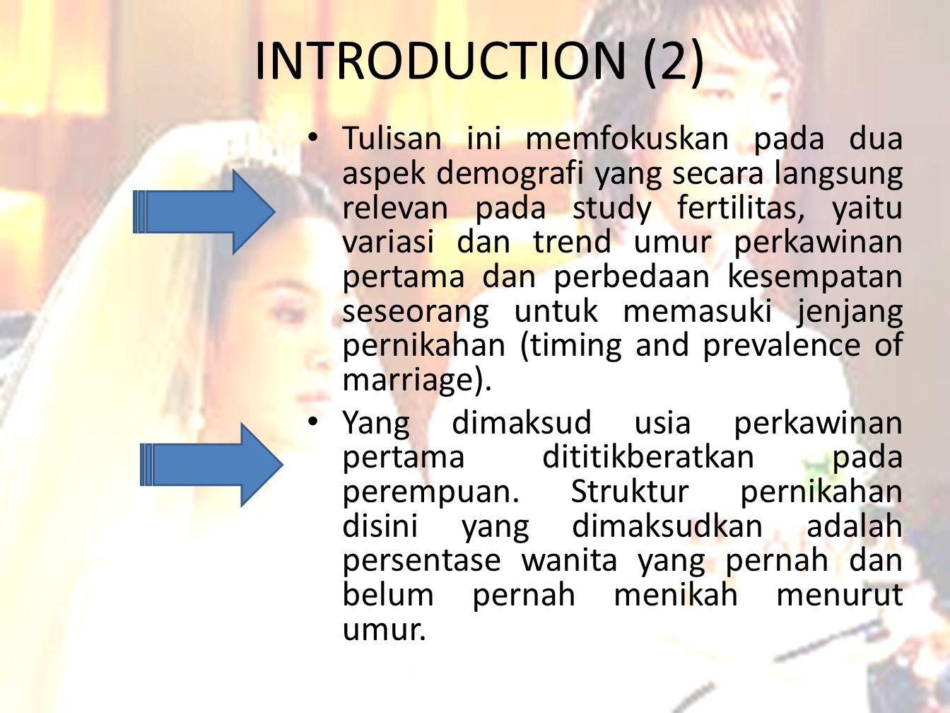 INTRODUCTION (2) • Tulisan ini memfokuskan pada dua aspek demografi yang secara langsung relevan pada study fertilitas, yaitu variasi dan trend umur p