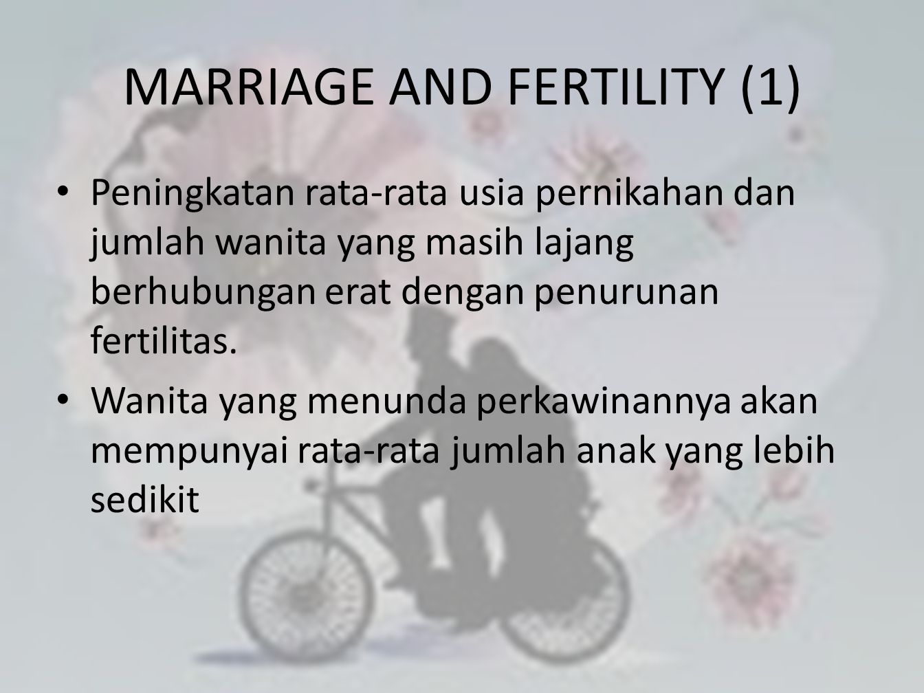 • Peningkatan rata-rata usia pernikahan dan jumlah wanita yang masih lajang berhubungan erat dengan penurunan fertilitas. • Wanita yang menunda perkaw