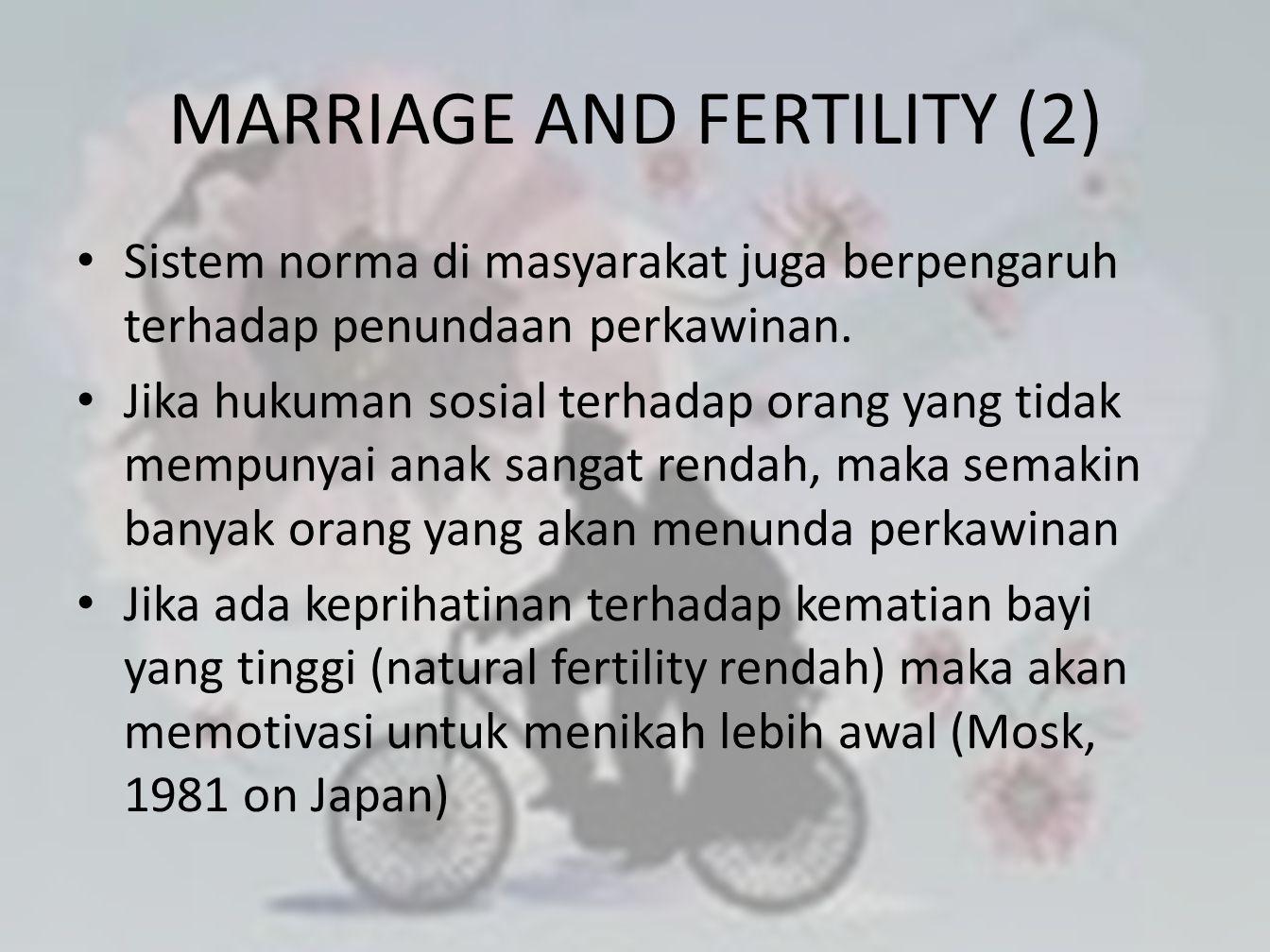 MARRIAGE AND FERTILITY (2) • Sistem norma di masyarakat juga berpengaruh terhadap penundaan perkawinan. • Jika hukuman sosial terhadap orang yang tida