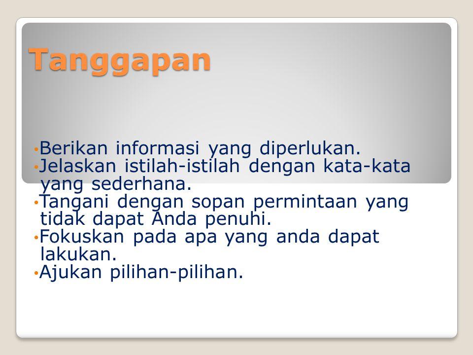 Tanggapan • Berikan informasi yang diperlukan.