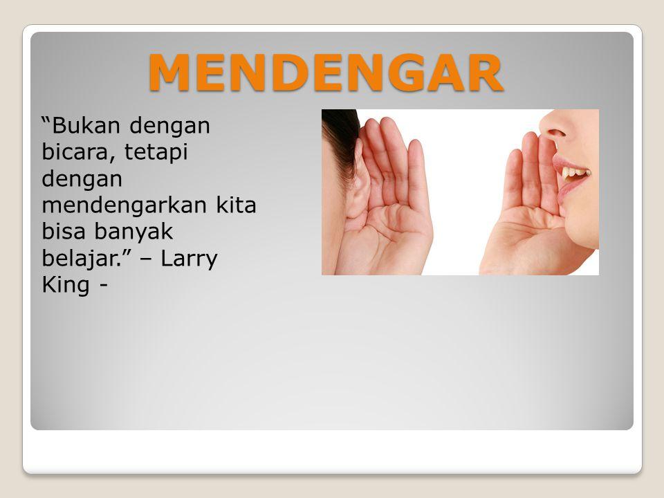 MENDENGAR Bukan dengan bicara, tetapi dengan mendengarkan kita bisa banyak belajar. – Larry King -