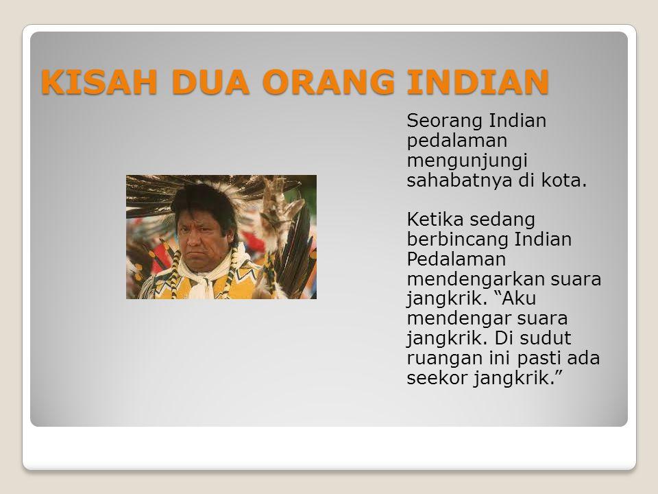 KISAH DUA ORANG INDIAN Seorang Indian pedalaman mengunjungi sahabatnya di kota.