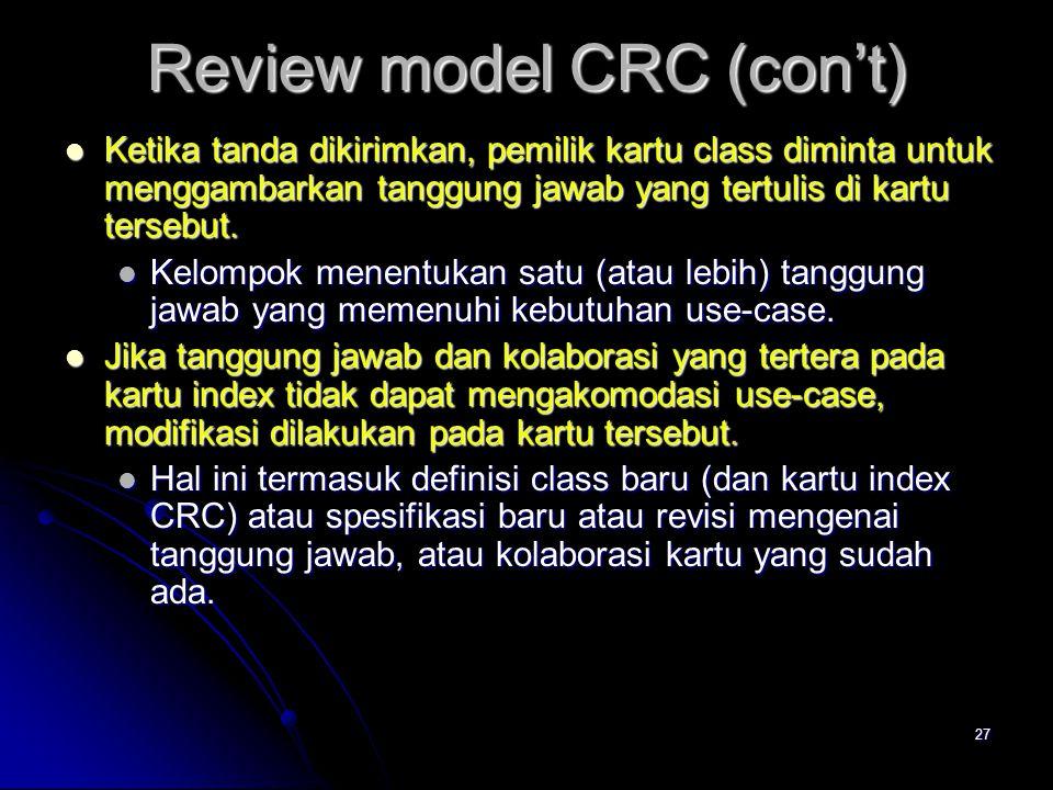 26 Review model CRC  Semua peserta dalam review (model CRC) diberikan sebuah subset dari kartu index model CRC.  Kartu yang berkolaborasi harus terp