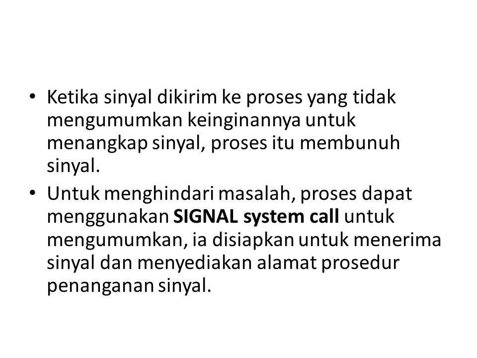 • Ketika sinyal dikirim ke proses yang tidak mengumumkan keinginannya untuk menangkap sinyal, proses itu membunuh sinyal.