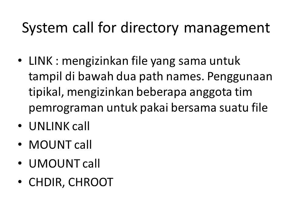 System call for directory management • LINK : mengizinkan file yang sama untuk tampil di bawah dua path names.