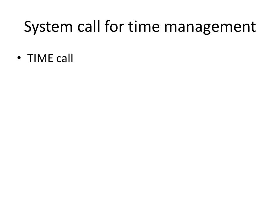 System call for time management • TIME call