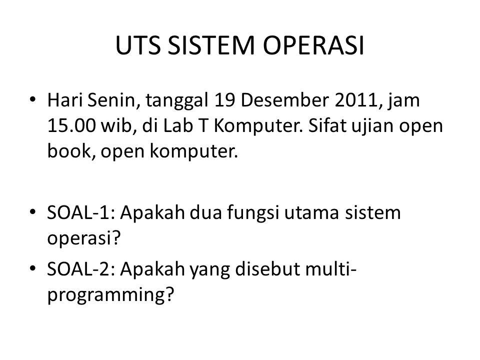 UTS SISTEM OPERASI • Hari Senin, tanggal 19 Desember 2011, jam 15.00 wib, di Lab T Komputer.