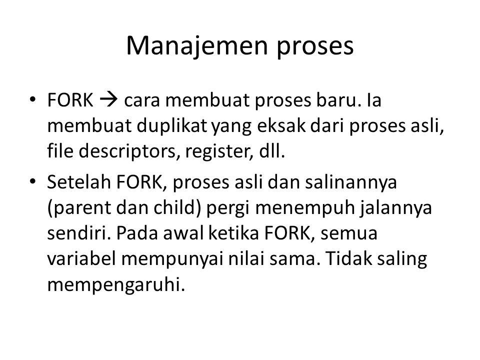 Manajemen proses • FORK  cara membuat proses baru.