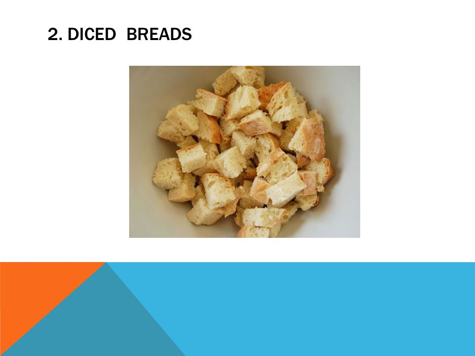 2. DICED BREADS