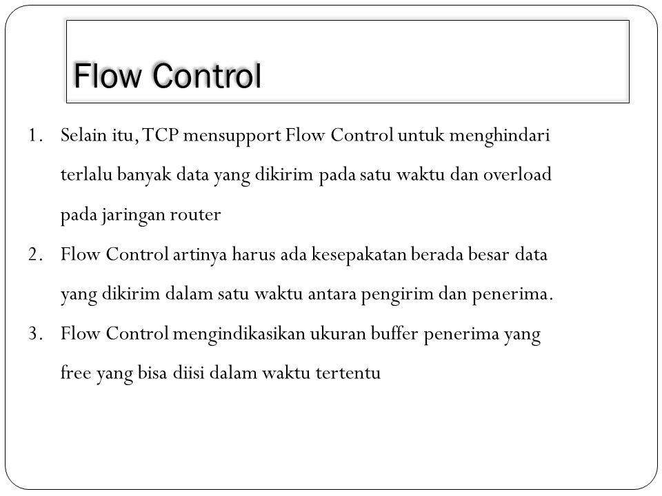 Flow Control 1.Selain itu, TCP mensupport Flow Control untuk menghindari terlalu banyak data yang dikirim pada satu waktu dan overload pada jaringan r