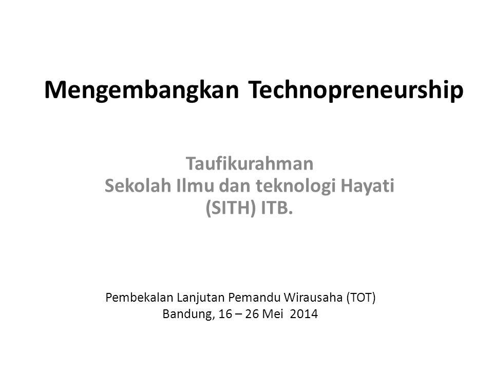 Mengembangkan Technopreneurship Taufikurahman Sekolah Ilmu dan teknologi Hayati (SITH) ITB.
