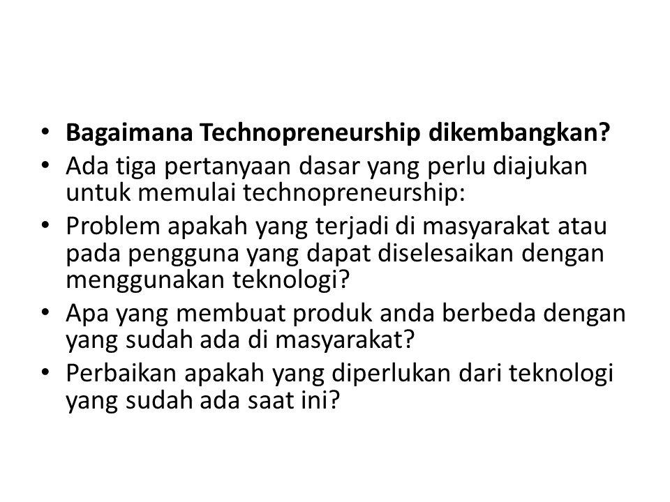 • Bagaimana Technopreneurship dikembangkan.