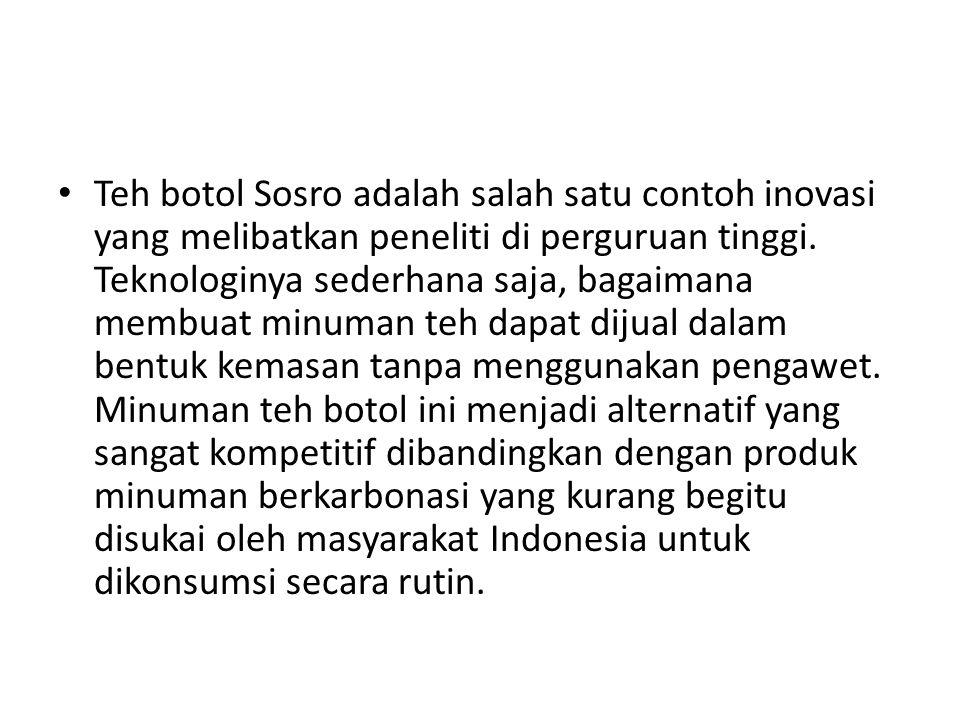 • Teh botol Sosro adalah salah satu contoh inovasi yang melibatkan peneliti di perguruan tinggi.