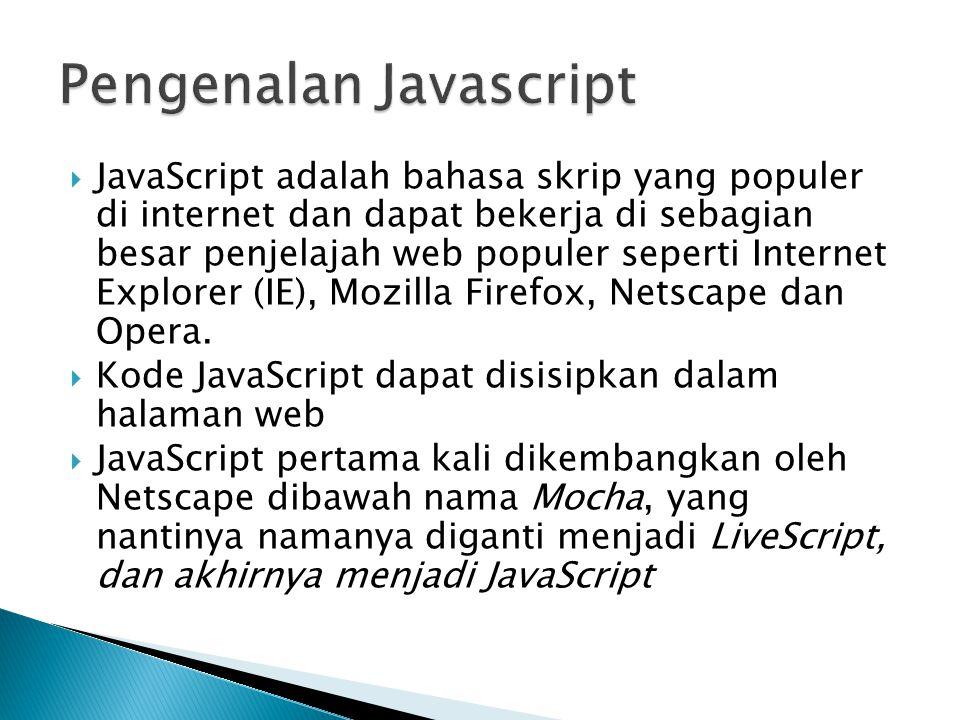  JavaScript adalah bahasa skrip yang populer di internet dan dapat bekerja di sebagian besar penjelajah web populer seperti Internet Explorer (IE), M